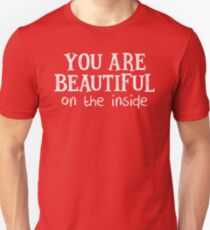 YOU ARE BEAUTIFUL ON THE INSIDE (White)  Unisex T-Shirt
