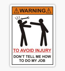 WARNING SIGN, Dont tell me how to do my job Sticker