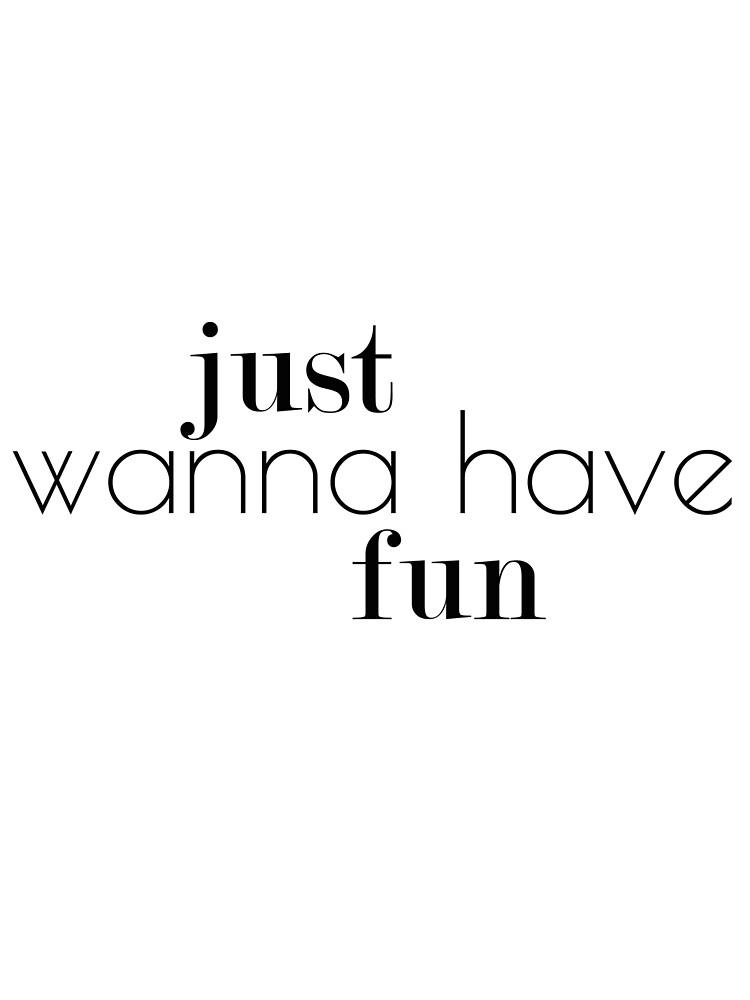 just wanna have fun by iamGenna