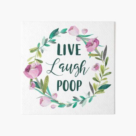 Live Laugh Poop Art Board Print