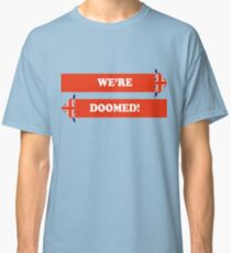 Dad's Army –We're Doomed! Classic T-Shirt
