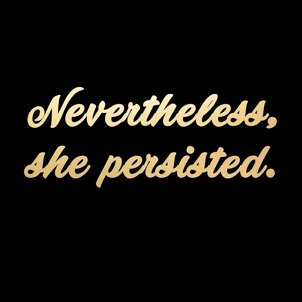 Nevertheless, she persisted (gold/black) by starkle