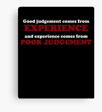Good Judgement Funny Quote  Canvas Print