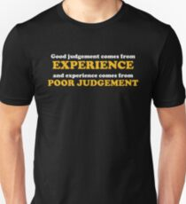 Good Judgement Funny Quote Unisex T-Shirt
