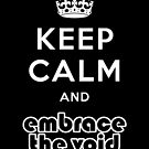 Embrace The Void - Keep Calm by Digital Meat