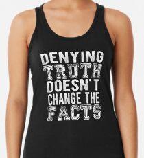 Die Wahrheit zu verleugnen ändert nicht die Tatsachen - weißer Text Racerback Tank Top