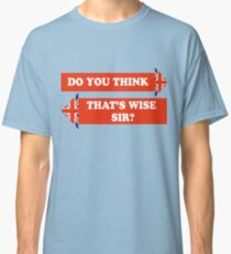Dad's Army –Do You Think That's Wise, Sir? Classic T-Shirt