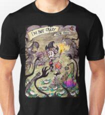 I'm Not Crazy You're Crazy Unisex T-Shirt