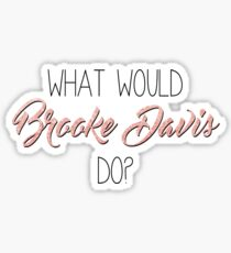 WHAT WOULD BROOKE DAVIS DO? - ONE TREE HILL Sticker