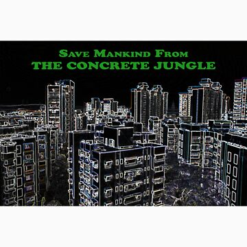 Save Mankind From The Concrete Jungle by SheriarIrani