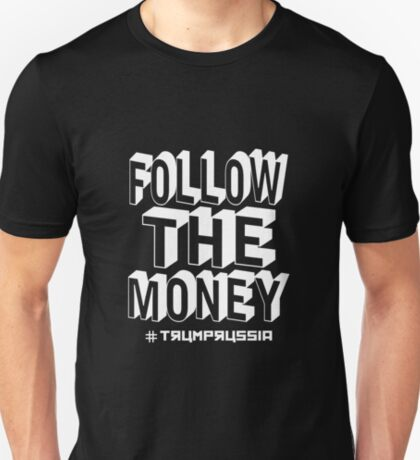 follow the money trump russia T-Shirt