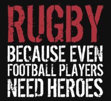 Funny 'Rugby Because Even Football Players Need Heroes' T-Shirt and Accessories | Unisex T-Shirt