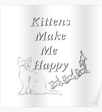Kittens Make Me Happy Poster