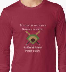 It's Okay if you Think Baseball is Boring..  Long Sleeve T-Shirt
