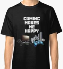 Gaming Makes Me Happy Classic T-Shirt