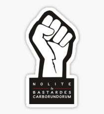 Nolite te bastardes carborundorum Sticker