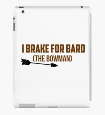 I Brake For Bard (The Bowman)  iPad Case/Skin