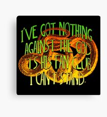I've got nothing  against the God It's his Fan Club I can't stand. Canvas Print