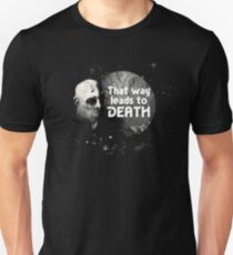 That Way Leads To Death Unisex T-Shirt
