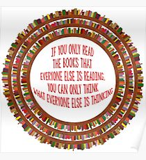 If you only read the books that everyone else is reading, you can only think what everyone else is thinking. Poster