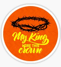 My King wore this crown Sticker