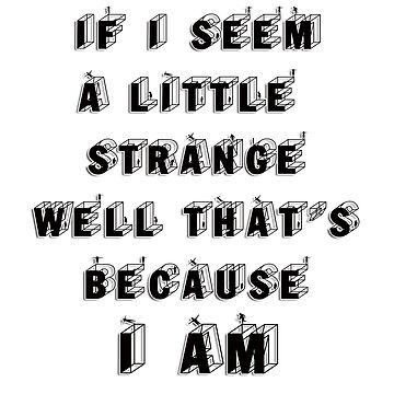 If I seem a little strange well thats because  i am.. by mensijazavcevic