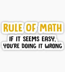 Rule Of Math - If It Seems Easy, You're Doing It Wrong - Funny Mathematics Mathematician Apparel Gift Sticker