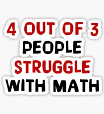 4 Out Of 3 People Struggle With Math - Funny Mathematics Mathematician Apparel Gift Sticker