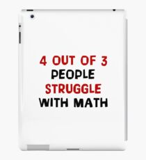 4 Out Of 3 People Struggle With Math - Funny Mathematics Mathematician Apparel Gift iPad Case/Skin