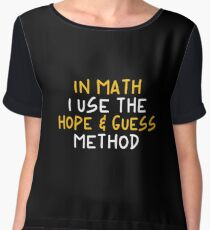 In Math I Use The Hope & Guess Method - Funny Mathematics Mathematician Apparel Gift Chiffon Top