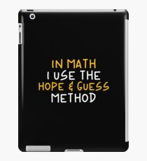 In Math I Use The Hope & Guess Method - Funny Mathematics Mathematician Apparel Gift iPad Case/Skin