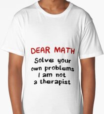 Dear Math Solve Your Own Problems I Am Not A Therapist - Funny Mathematics Mathematician Apparel Gift Long T-Shirt
