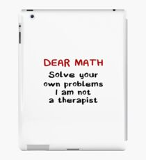 Dear Math Solve Your Own Problems I Am Not A Therapist - Funny Mathematics Mathematician Apparel Gift iPad Case/Skin