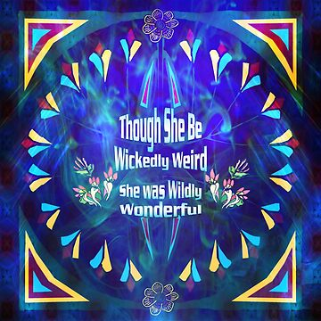 Wickedly Weird & Wildly Wonderful by spaceyqt
