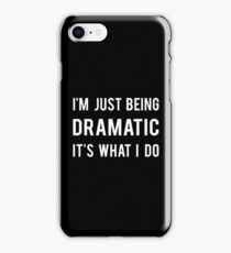 I'm just being dramatic iPhone Case/Skin