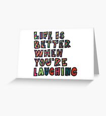 Life is better when you're laughing Greeting Card