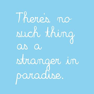 There's No Such Thing As A Stranger In Paradise - White by annekulinski