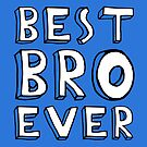 Best Bro Ever Family Cool Gift For A Brother by Sid3walkArt