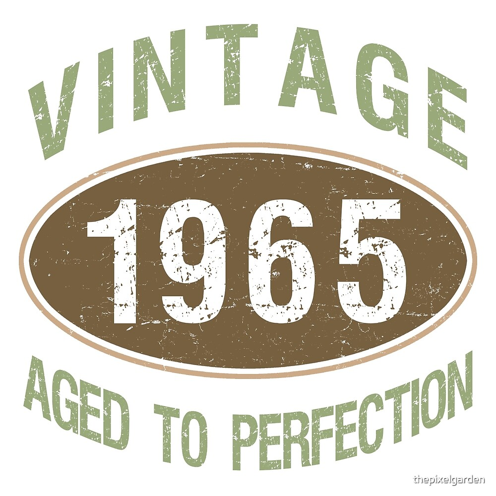 1965 Aged To Perfection by thepixelgarden