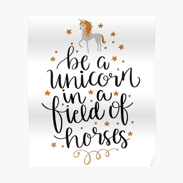 Be A Unicorn In A Field of Horses Poster