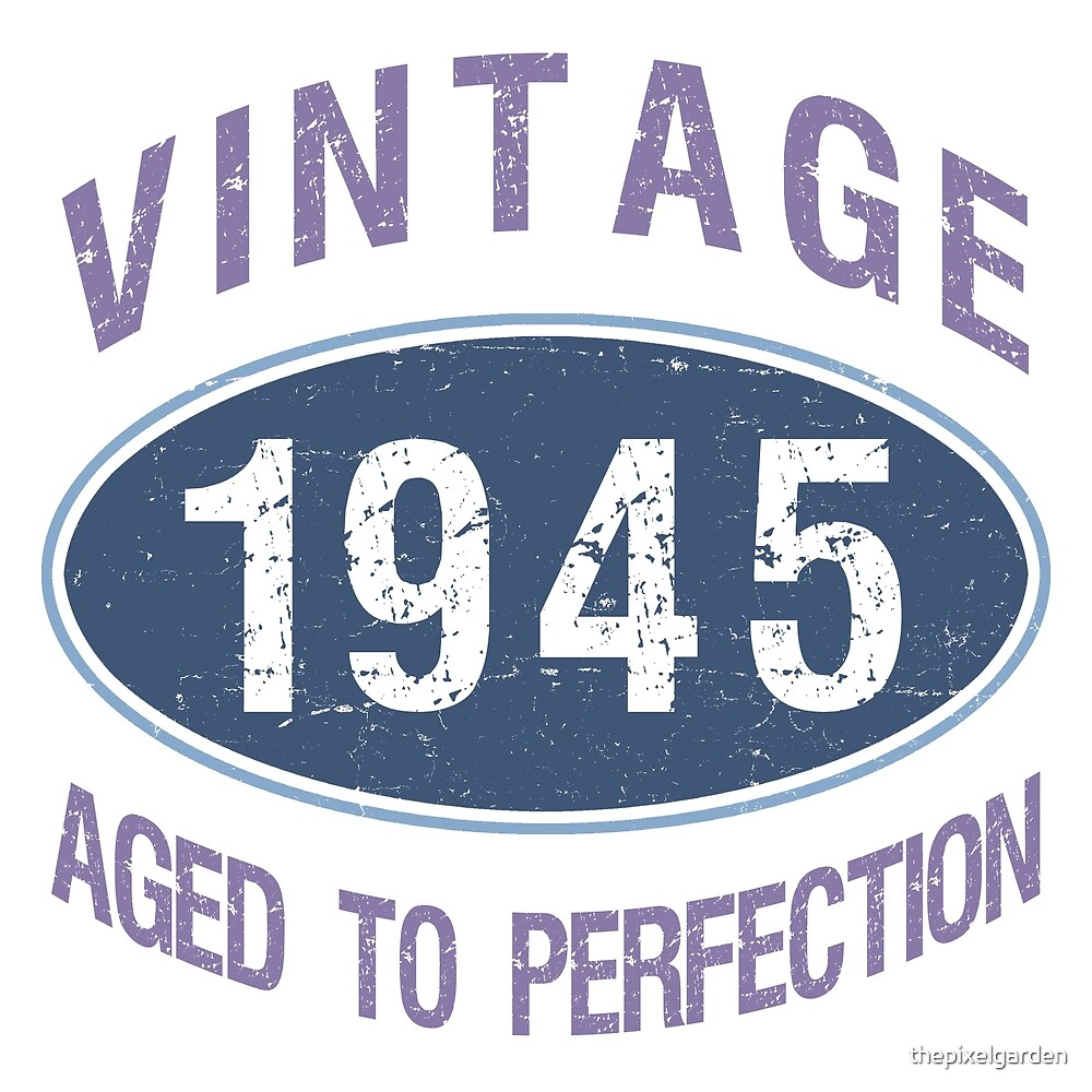 1945 Aged To Perfection by thepixelgarden