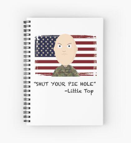 """Shut your pie hole!""- Little Top Spiral Notebook"