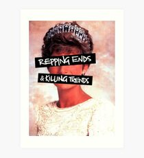 Repping ends and killing trends Art Print