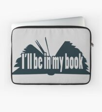I'll Be In My Book Laptop Sleeve