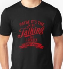 Maybe It's The Wine Talking But I Really Love Wine T Shirt Unisex T-Shirt