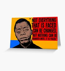 Not everything that is faced can be changed, but nothing can be changed until it is faced.. Greeting Card