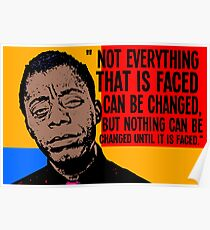 Not everything that is faced can be changed, but nothing can be changed until it is faced.. Poster