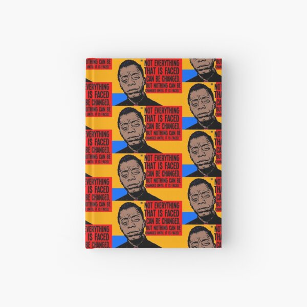 Not everything that is faced can be changed, but nothing can be changed until it is faced.. Hardcover Journal