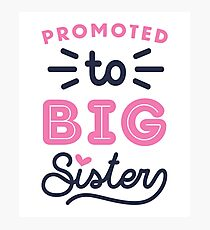 Big Sister Shirt Promoted To Big Sister Quote Baby Toddler Infants and Adult Sizes Photographic Print
