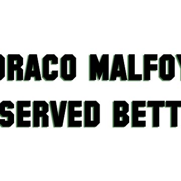 Draco Malfoy deserved better  by voiddestiel
